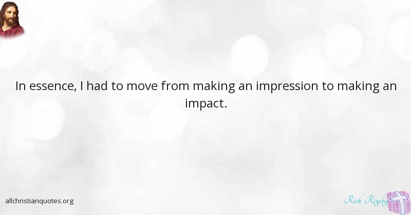 Rick Rigsby Quote About Move Impact Impression Making All