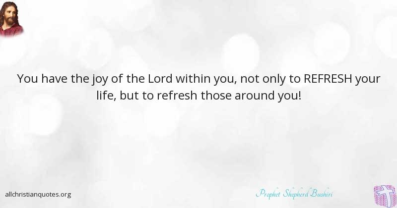 Prophet Shepherd Bushiri Quote about: #Joy, #Life, #Within, #Refresh