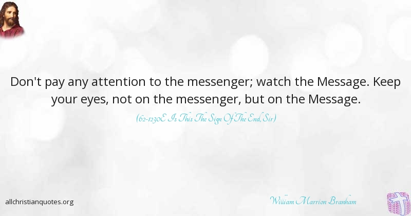 William Marrion Branham Quote about: #Attention, #Keep, #Message ...