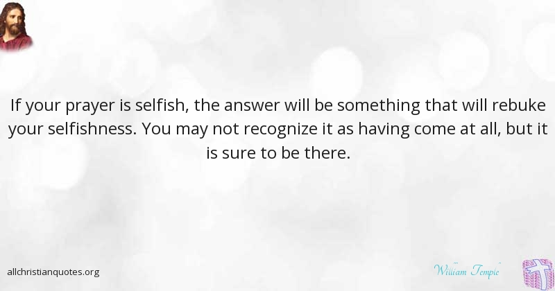 William Temple Quote About Something Prayer Answer Selfish