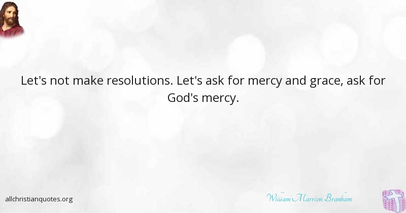 William Marrion Branham Quote About Grace Make Mercy Of God Interesting Gods Mercy Quotes