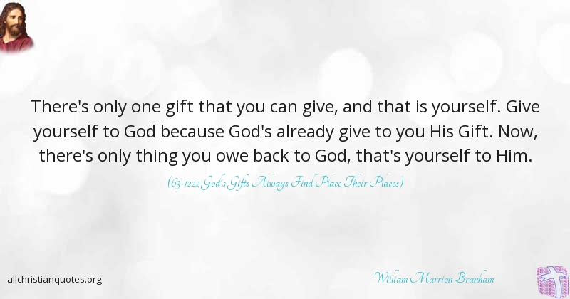 William Marrion Branham Quote About Gift Give Thing Yourself