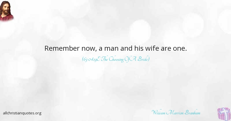 Christian Marriage Quotes William Marrion Branham Quote About Man Marriage Wife