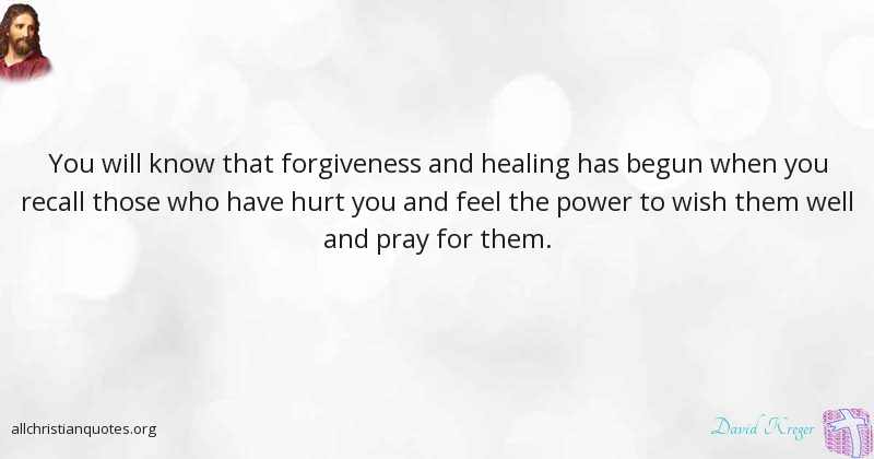 David Kreger Quote About Forgiveness Healing Hurt Power