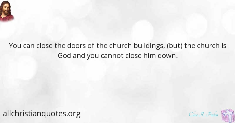 Cline R Paden Quote About Church Doors Cannot Close All