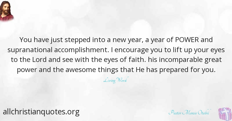 Pastor Mensa Otabil Quote About: #New Year, #Power, #You, #Encourage,   All  Christian Quotes