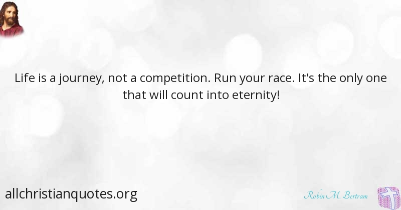 Robin M Bertram Quote About Life Race Journey Run All