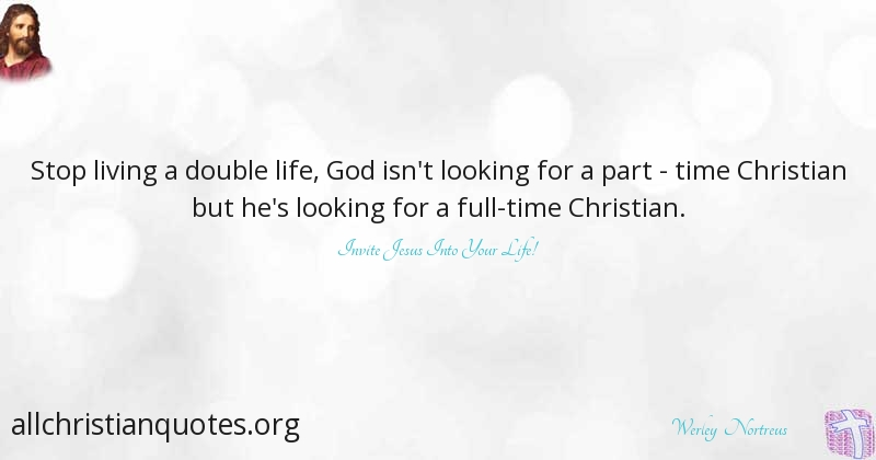Werley Nortreus Quote About Christian Life Living Time