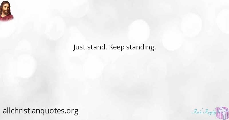 Rick Rigsby Quote About Keep Strong Standing Just All