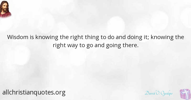 David O Oyedepo Quote About Right Thing Wisdom Lap All