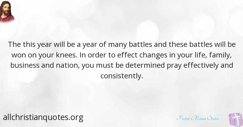 Pastor Mensa Otabil Quote about: #New Year, #Pray, #Battles, #Knees ...