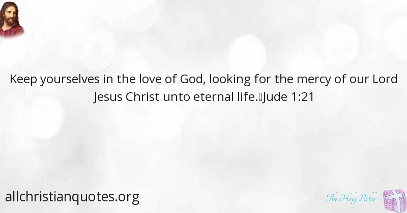 The Holy Bible Quote About Keep Life Jesus Christ Love