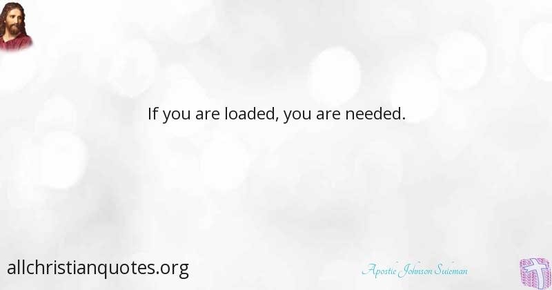 Apostle Johnson Suleman Quote About Need You Loaded All