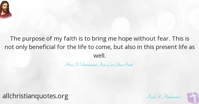 Reid A. Ashbaucher Quote About: #Faith, #Hope, #Life, #Purpose,   All  Christian Quotes
