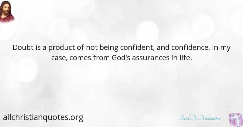 Reid A Ashbaucher Quote About Assistance Confidence Doubt Adorable Quotes About Being Confident