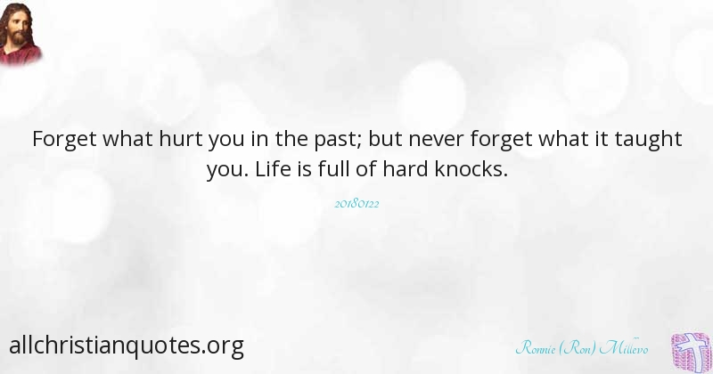 Ronnie (Ron) Millevo Quote About: #Hurt, #Life, #Past. Forget What Hurt You  ...