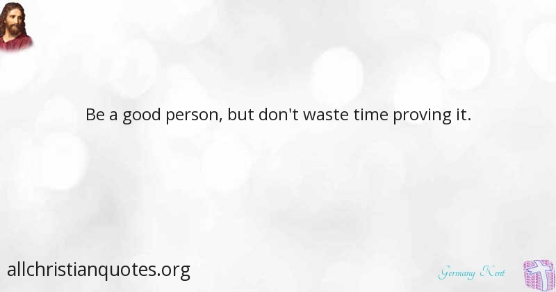 Germany Kent Quote About Good Person Time Proving All