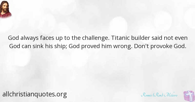ronnie ron millevo quote about challenge god provoke