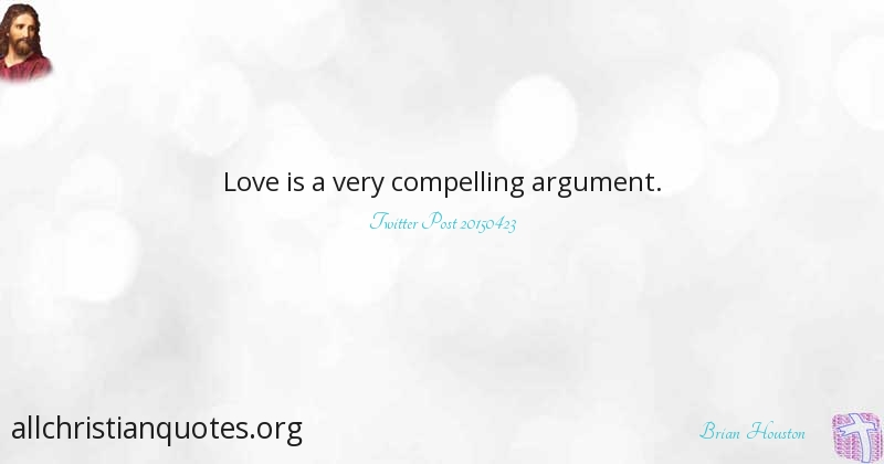 Brian Houston Quote About Arguments Love Compelling All