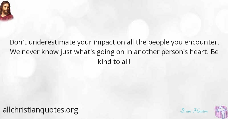 Brian Houston Quote About Kind People Impact Underestimate