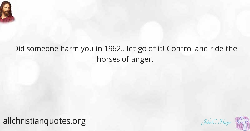 John C Hagee Quote About Control Harm Anger Horse All