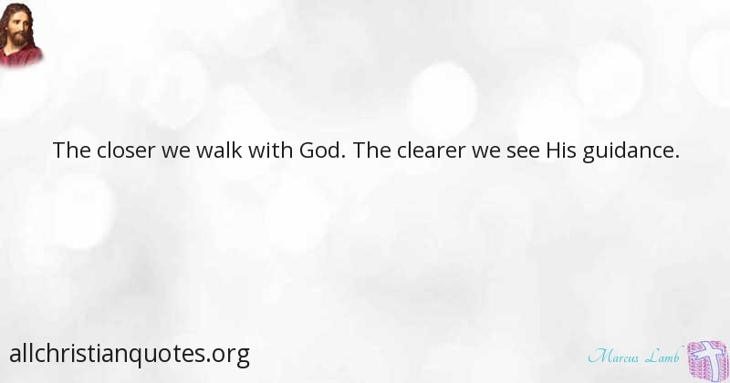 Marcus Lamb Quote About Walk Clearer Gods Guidance All