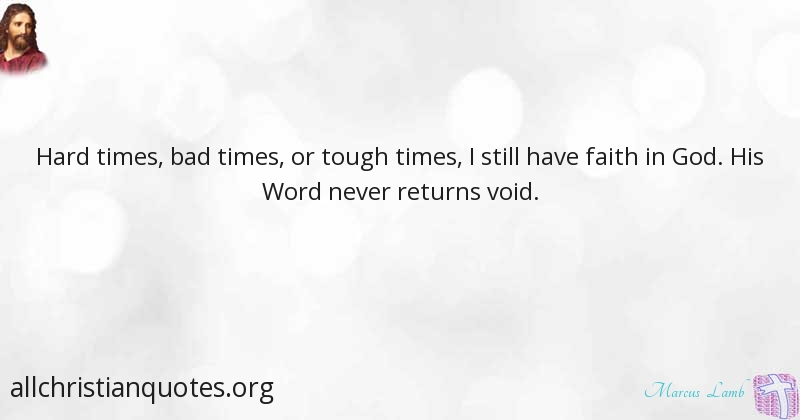 Marcus Lamb Quote About Bad Faith Times Hard All