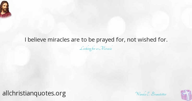 Wanda E. Brunstetter Quote about: #Believe, #Miracles, #Pray ...