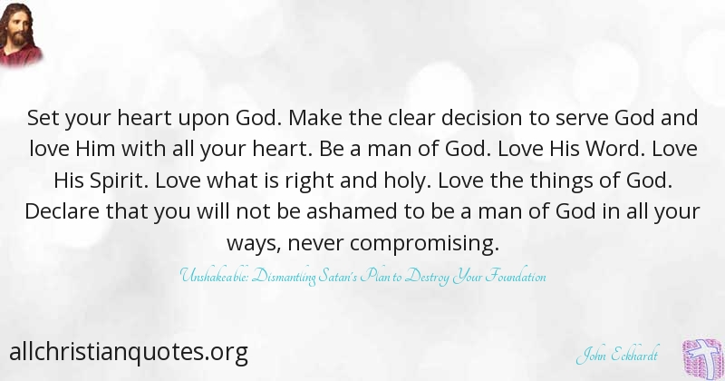 John Eckhardt Quote About Heart Love Ashamed Compromising