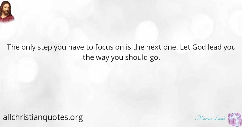 Marcus Lamb Quote About Focus Only Next Level Step All