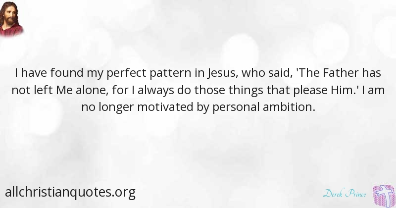 Derek Prince Quote About Perfect Things Personal Ambition
