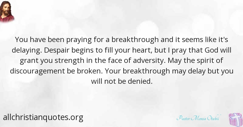 Pastor Mensa Otabil Quote about: #Heart, #Breakthrough, #Denied