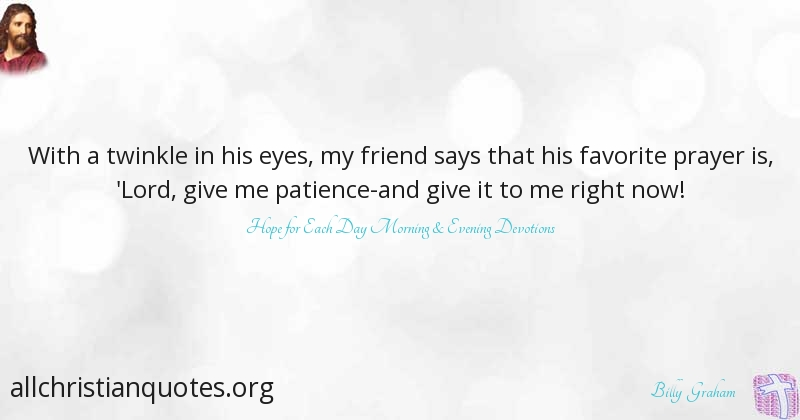 Billy Graham Quote About Prayer Give Patience Favorite