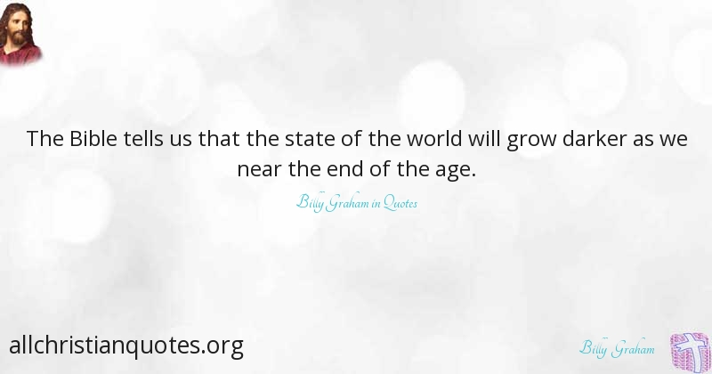 Billy Graham Quote About Age Bible Grow World All
