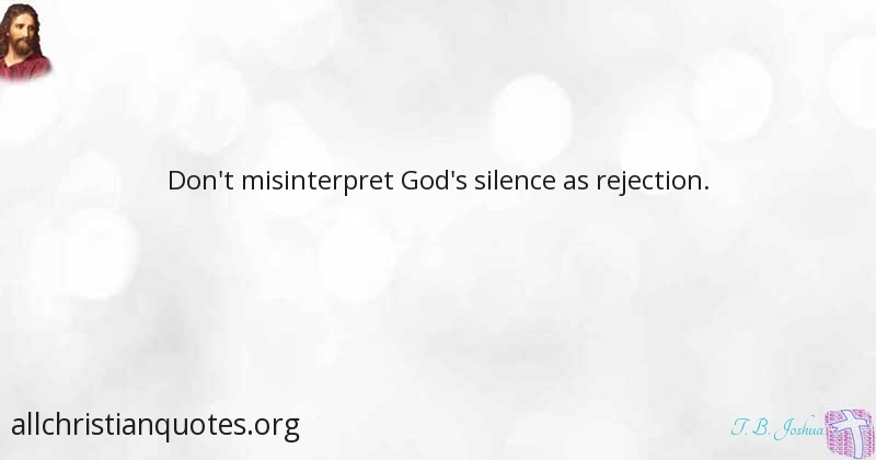 T B Joshua Quote About Rejection Silence Dont