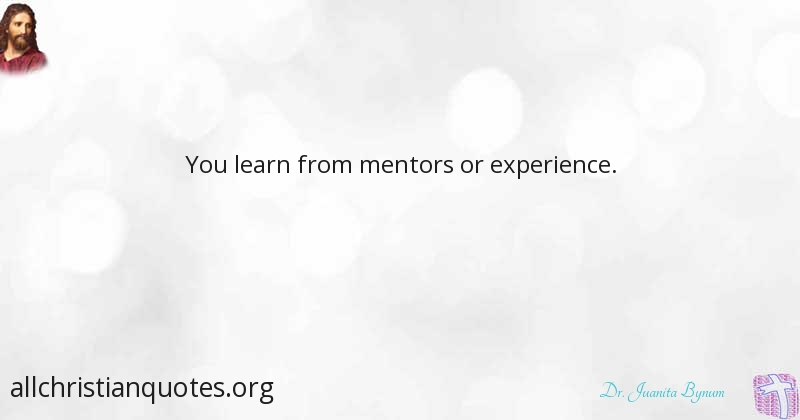 Dr Juanita Bynum Quote About Experience Learn Life Mentor